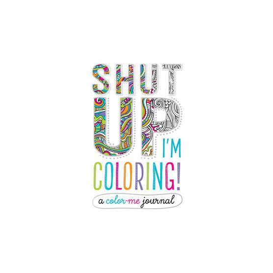 Shut Up I'm Colouring Journal