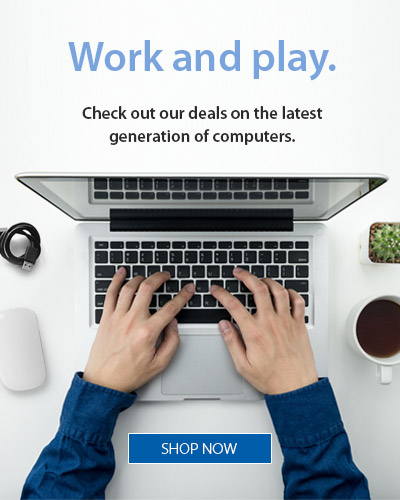 Work and play. Check out our deals on the latest generation of computers.