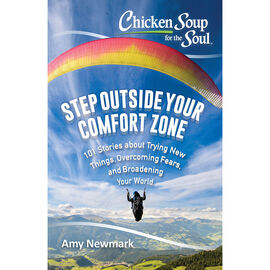 Chicken Soup For The Soul: Step Outside Your Comfort Zone by Amy Newmark
