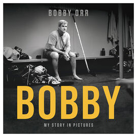 Bobby: My Story in Pictures by Bobby Orr