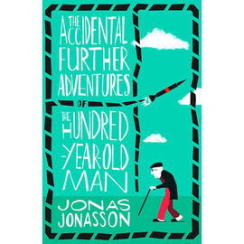 The Accidental Further Adventures of the Hundred Year Old Man by Jonas Jonasson