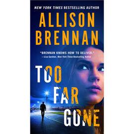 Too Far Gone By Allison Brennan