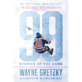 99: Stories Of The Game By Wayne Gretzky & Kirstie McLellan Day