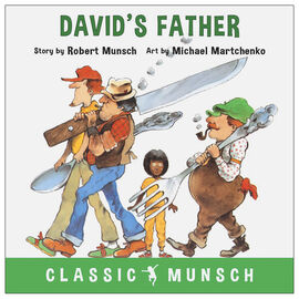 Classic Munsch: David's Father by Robert Munsch