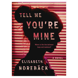 Tell Me You're Mine by Elisabeth Noreback