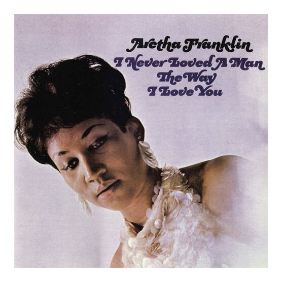 Aretha Franklin - I Never Loved a Man the Way I Love You - Vinyl