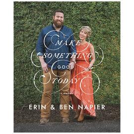Make Something Good Today by Erin & Ben Napier