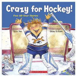 Crazy For Hockey! Five All-Star Stories by Gilles Tibo & Bruno St-Aubin