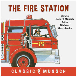Classic Munsch: The Fire Station by Robert Munsch