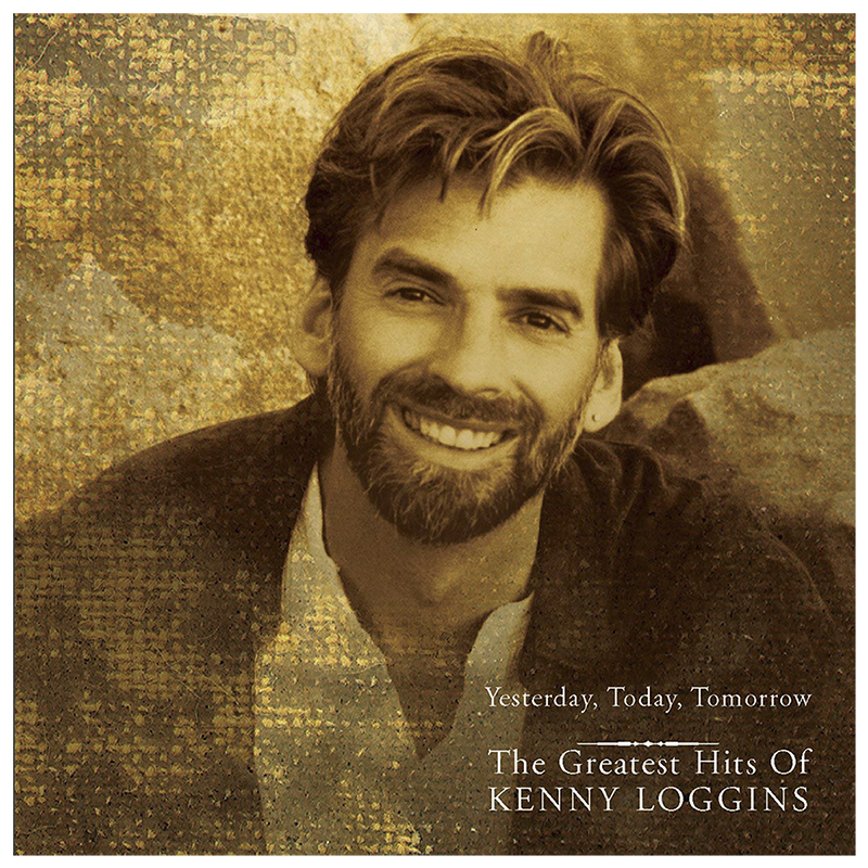 Kenny Loggins -  Yesterday, Today, Tomorrow: The Greatest Hits of Kenny Loggins - CD