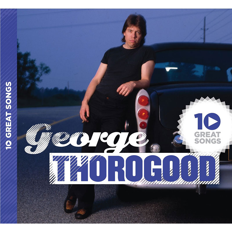 George Thorogood & The Destroyers - The Best Of George Thorogood & The Destroyers - CD