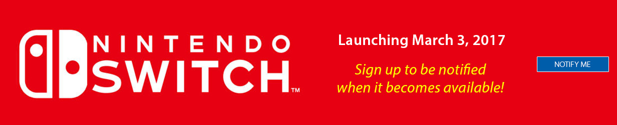 Nintendo Switch, sign up to be notified when it becomes available.